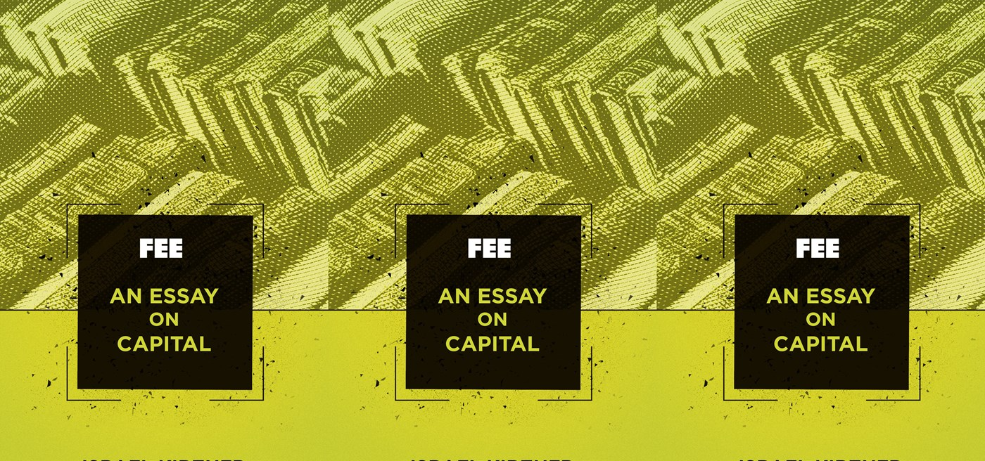 an essay on capital foundation for economic education working  an essay on capital foundation for economic education working for a and prosperous world
