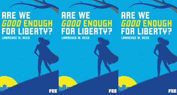 Are We Good Enough for Liberty? - Foundation for Economic Education