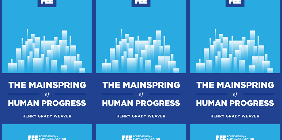 The Mainspring Of Human Progress Foundation For Economic Education