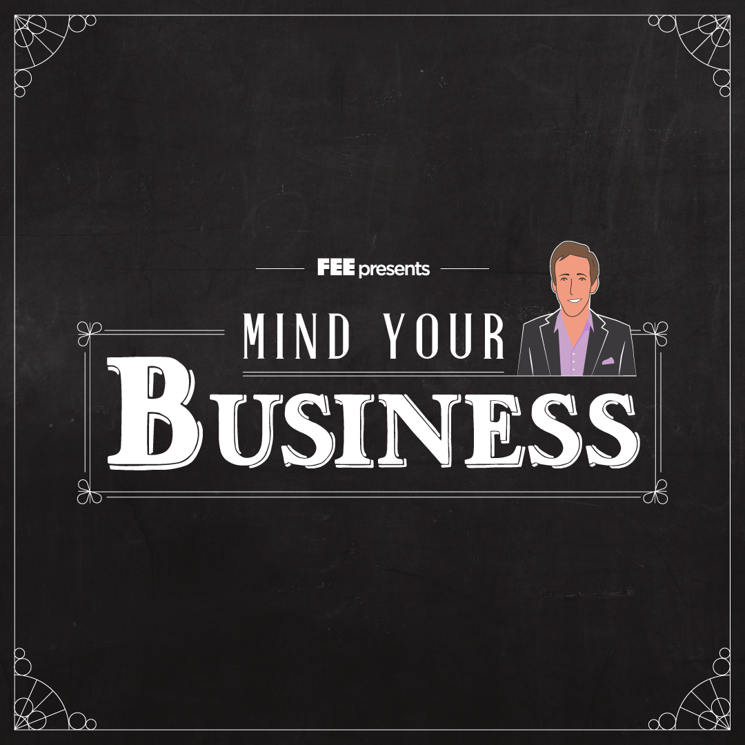 fee960092e84b Mind Your business - Foundation for Economic Education