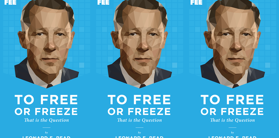To Free Or Freeze Foundation For Economic Education