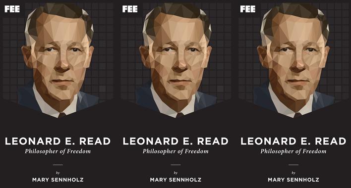 Leonard E  Read: Philosopher of Freedom - Foundation for Economic
