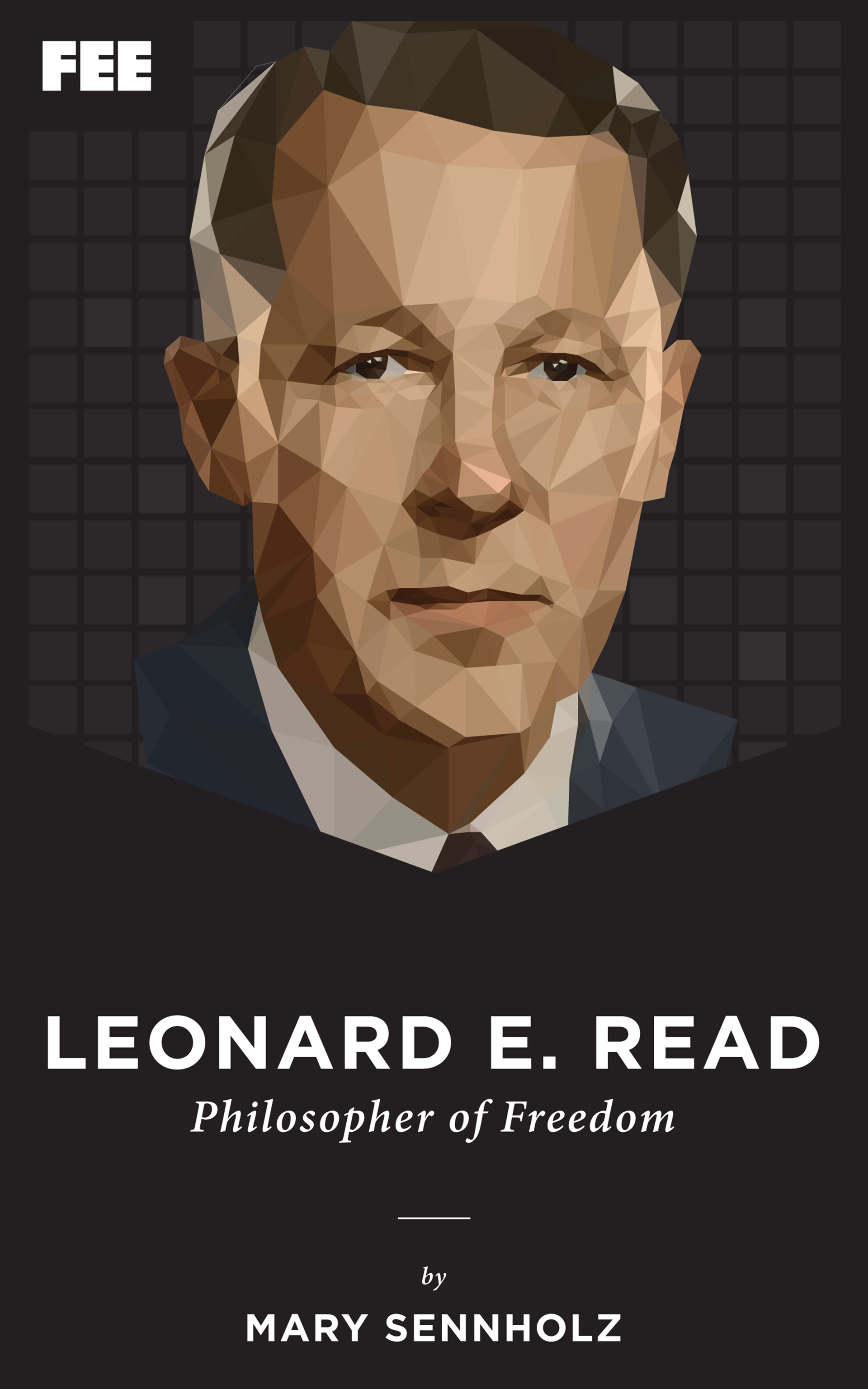 Leonard E  Read: Philosopher of Freedom - Foundation for