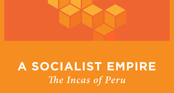 The Socialist Empire: The Incas of Peru