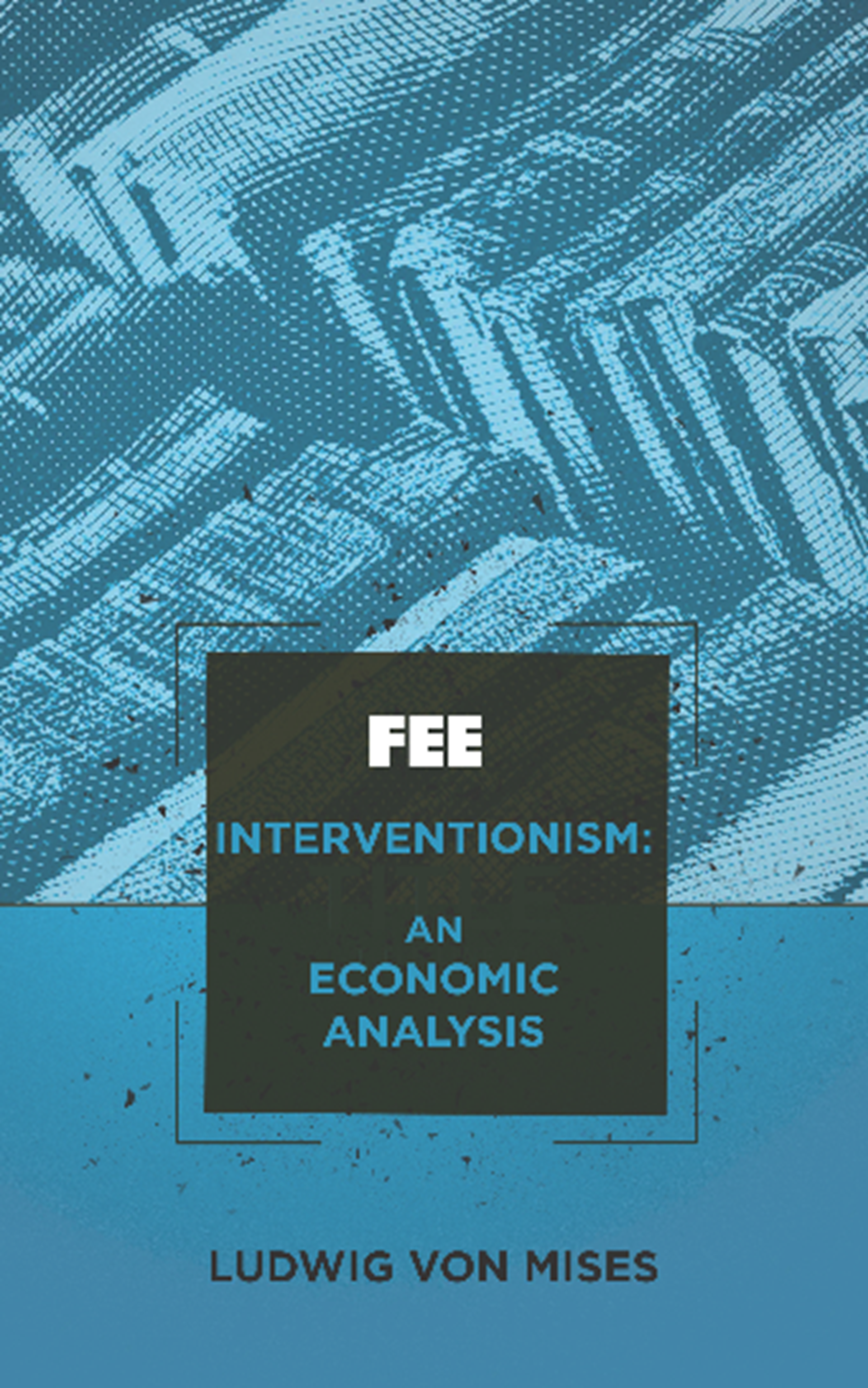 Interventionism: An Economic Analysis - Foundation for